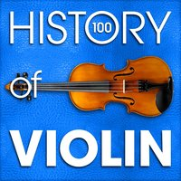 The History of Violin (100 Famous Songs) — Vittorio Monti, ERNEST CHAUSSON, Lili Boulanger, Johann Melchior Molter, Francesco Manfredini
