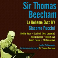 Giacomo Puccini: La Bohème (Act IV) (Recorded in 1935 & 1936) — London Philharmonic Orchestra, Sir Thomas Beecham, Джакомо Пуччини