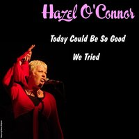 Today Could Be so Good — Hazel O'Connor