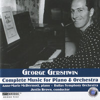 George Gershwin: Complete Music for Piano and Orchestra — Anne-Marie McDermott, Dallas Symphony Orchestra, Justin Brown, Джордж Гершвин