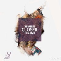 Closer — We Rabbitz, Sebazti