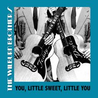 You, Little Sweet, Little You — The Wilburn Brothers