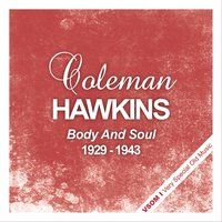 Body And Soul - The Complete Recordings 1929 - 1943 — Coleman Hawkins