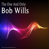 The One And Only : Bob Wills — Bob Wills