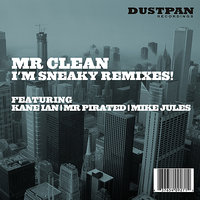 I'm Sneaky Remixes — MR Clean