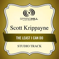 The Least I Can Do (Studio Track) — Scott Krippayne