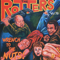 Wrench to the Nuts! — The Rotters