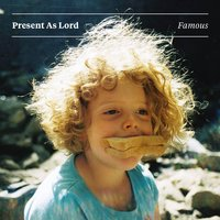 Famous — Present as Lord