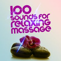 100 Sounds for Relaxing Massage — Massage, Massage Therapy Music, Musica Para Relajarse, Massage|Massage Therapy Music|Musica Para Relajarse