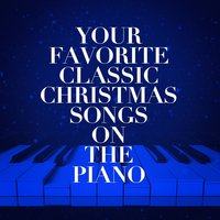 Your Favorite Classic Christmas Songs on the Piano — Christmas Piano Music, The Merry Christmas Players, Oasis For Piano