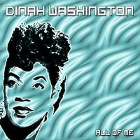 All of Me — Dinah Washington