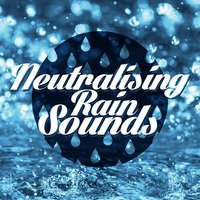 Neutralising Rain Sounds — Natural Rain Sounds