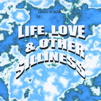 Life, Love & Other Silliness — Greg Suhar
