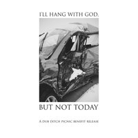 I'll Hang with God, but Not Today: A Dub Ditch Picnic Benefit Release — сборник