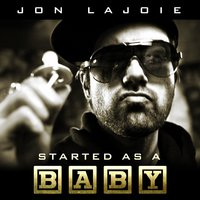 Started as a Baby — Jon LaJoie