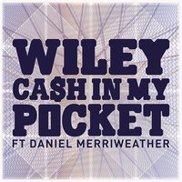 Cash In My Pocket ft Daniel Merriweather — Wiley