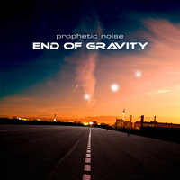 End of Gravity — Prophetic Noise