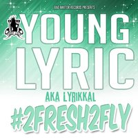 #2fresh2fly — Young Lyric