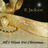 All I Want For Christmas — B. JACKSON