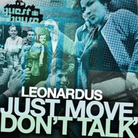 Just Move, Don't Talk — Leonardus
