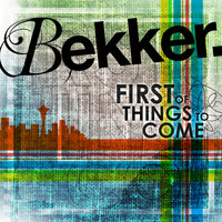 The First of Things to Come — Bekker