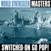 World Synthesizer Masters — Switched-On Go Pop!