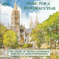 Music for a Cathedral's Year — The Choir of Truro Cathedral|John Hoskin|Conductor Andrew Nethsingha