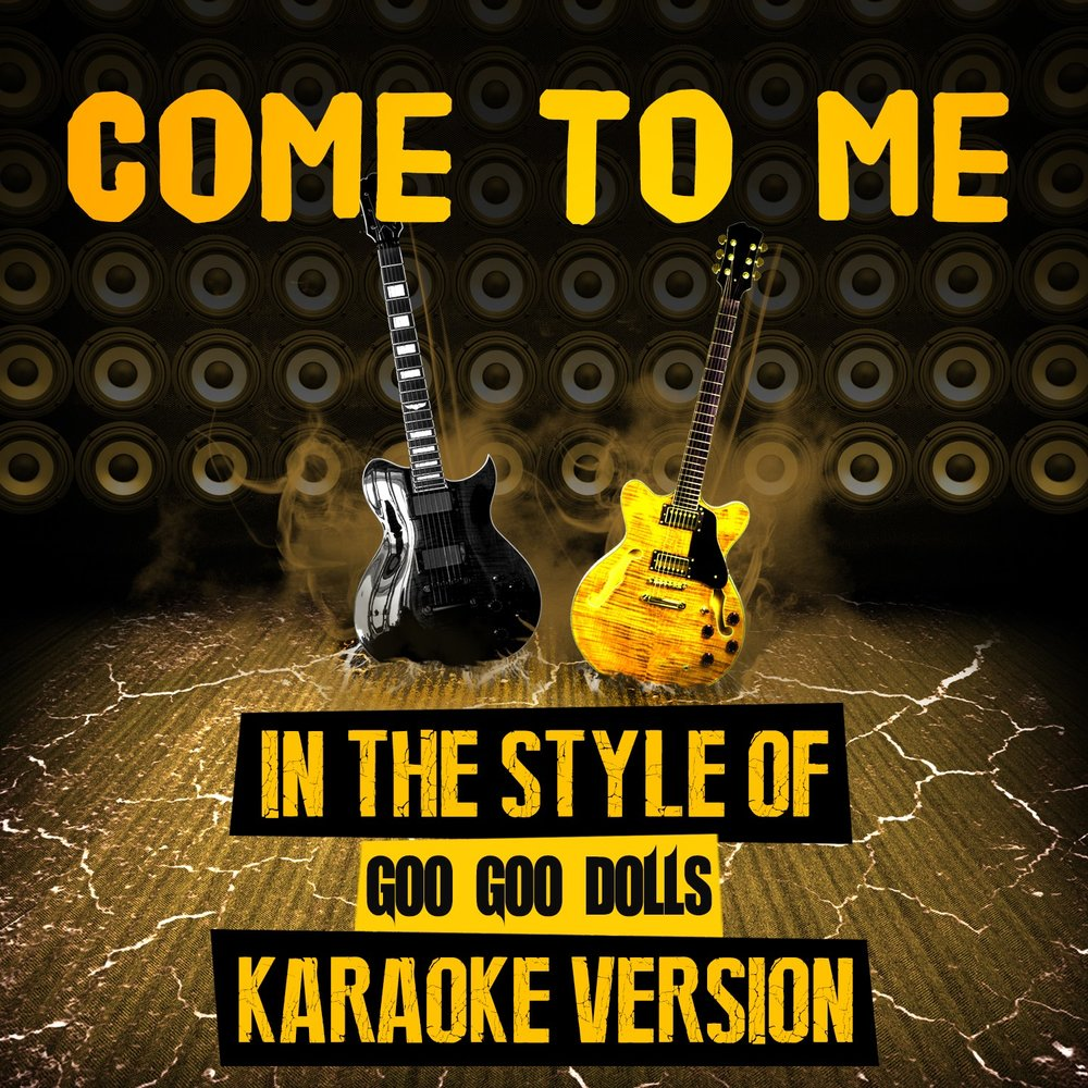 come to me in the style of goo goo dolls ameritz top tracks. Black Bedroom Furniture Sets. Home Design Ideas