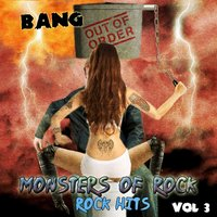 Bang out of Order - Monster of Rock, Rock Hits, Vol. 3 — Monsters of Rock
