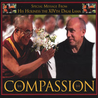 Compassion — His Holiness The Xivth Dalai Lama, Tibet's Drepung Loseling Monks, Abbey of Gethsemani Sch