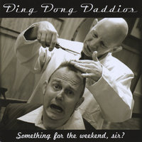 Something For The Weekend, Sir? — Ding Dong Daddios