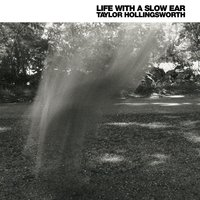 Life with a Slow Ear — Taylor Hollingsworth