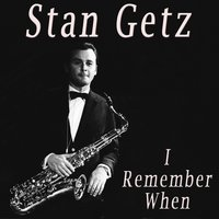 I Remember When — Stan Getz