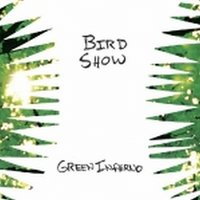 Green Inferno — Bird Show
