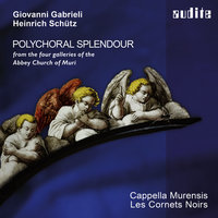 Polychoral Splendour - Music from the four galleries of the Abbey Church of Muri by Giovanni Gabrieli and Heinrich Schütz — Cappella Murensis, Les Cornets Noirs & Johannes Strobl, Генрих Шютц, Джованни Габриели