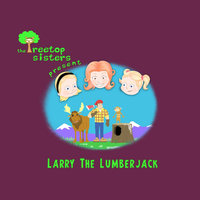 Larry the Lumberjack — Treetop Sisters