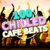 100 Chilled Cafe Beats — DJ Chill Out, Chill Music Universe, Mare Nostrum Cafe, Chill Music Universe|DJ Chill Out|Mare Nostrum Cafe