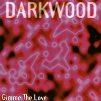 Gimme the Love — Darkwood