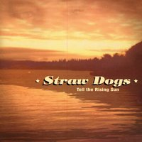 Tell the Rising Sun — Straw Dogs