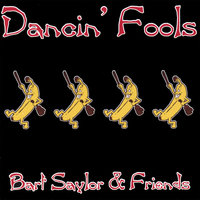Dancin' Fools — Bart Saylor and Friends