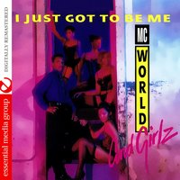 I Just Got to Be Me — M.C. World & The Girlz, M.C. World, The Girlz