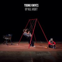 Up All Night — The Young Knives