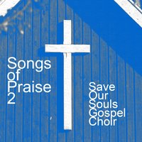 Songs Of Praise  2 — Save our Souls Gospel Choir