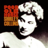 Poor Old Horse — Shirley Collins