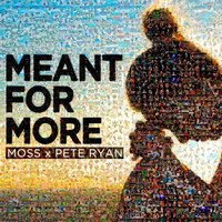Meant For More — Moss & Pete Ryan