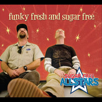 Funky Fresh and Sugar Free — Sugar Free Allstars