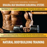 Natural Bodybuilding Training — Binaural Beat Brainwave Subliminal Systems