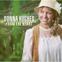 From the Heart — Donna Hughes