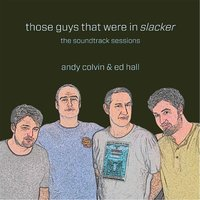 "Those Guys That Were In ""Slacker"" (The Soundtrack Sessions) — Andy Colvin & Ed Hall"