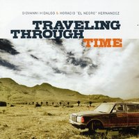 Traveling Through Time — Giovanni Hidalgo, Horacio El Negro Hernandez, Giovanni Hidalgo, Horacio El Negro Hernandez